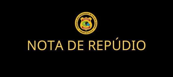 NOTA DE REPÚDIO – SINDPF/PR